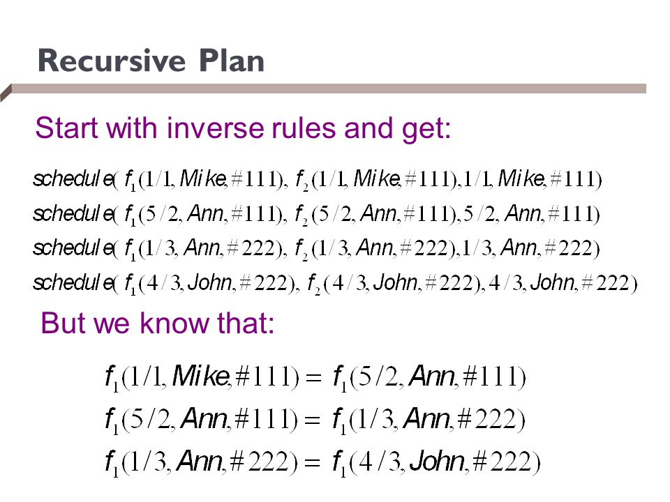 Recursive Plan Start with inverse rules and get: But we know that: