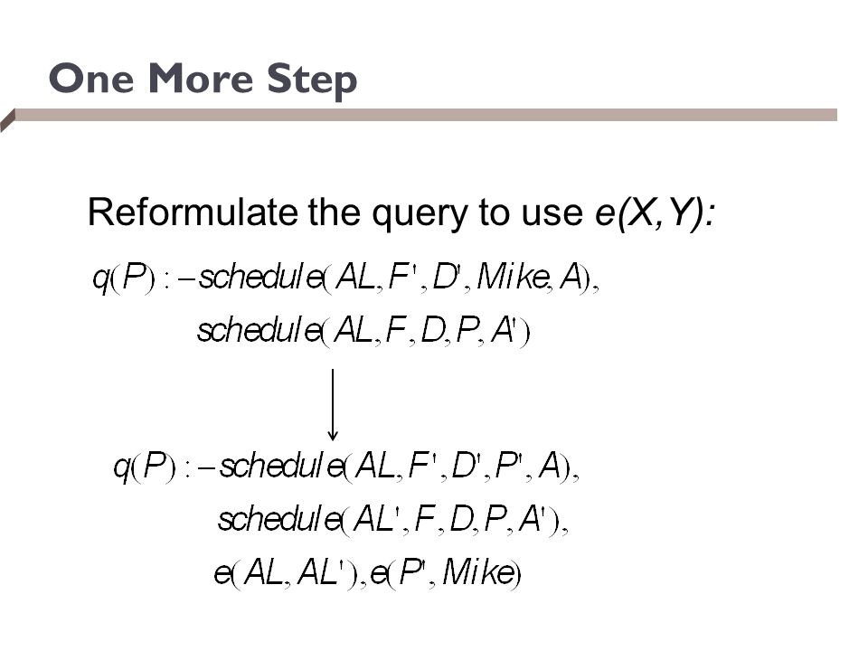 One More Step Reformulate the query to use e(X,Y):