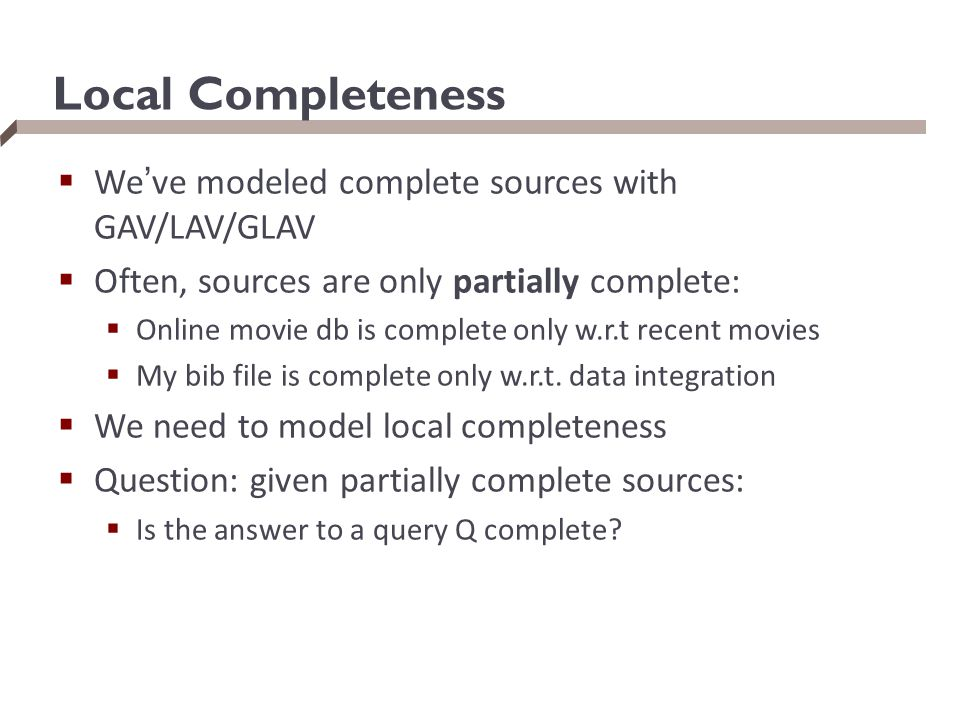 Local Completeness We've modeled complete sources with GAV/LAV/GLAV