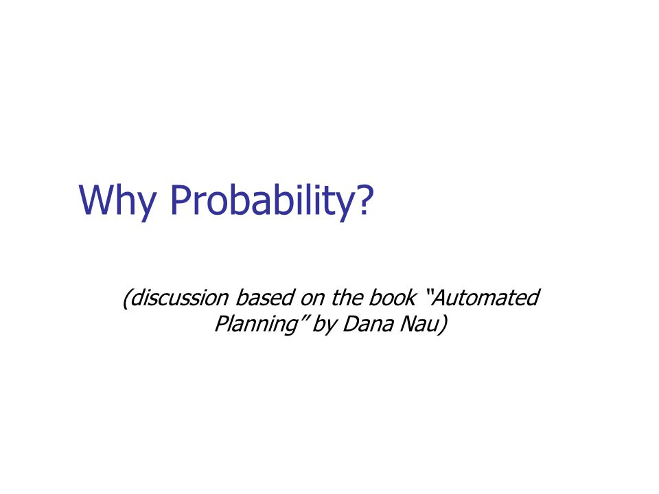 (discussion based on the book Automated Planning by Dana Nau)