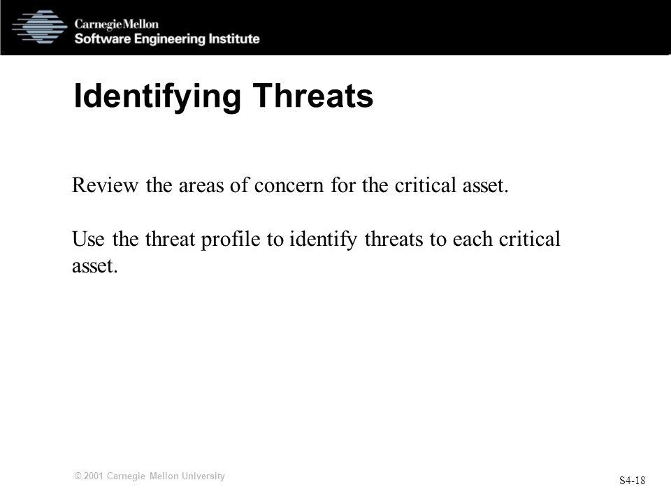 Identifying Threats Review the areas of concern for the critical asset. Use the threat profile to identify threats to each critical asset.