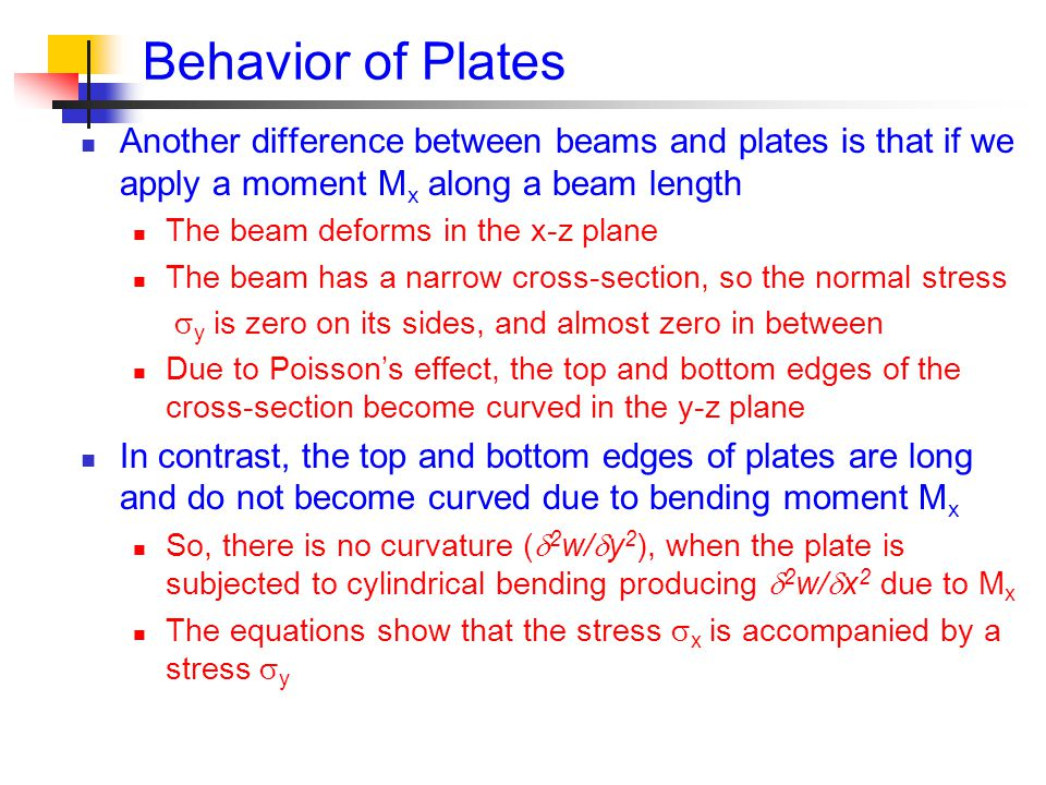Behavior of Plates Another difference between beams and plates is that if we apply a moment Mx along a beam length.