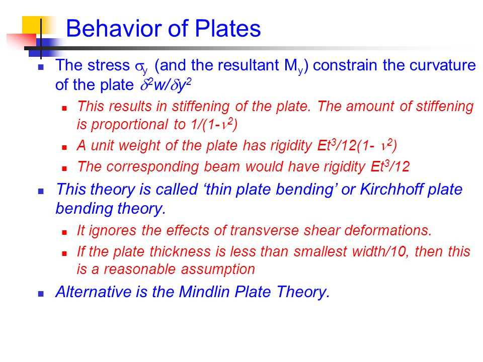 Behavior of Plates The stress y (and the resultant My) constrain the curvature of the plate 2w/y2.