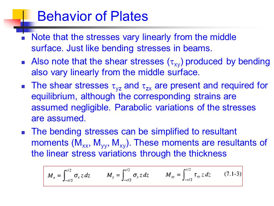 Behavior of Plates Note that the stresses vary linearly from the middle surface. Just like bending stresses in beams.
