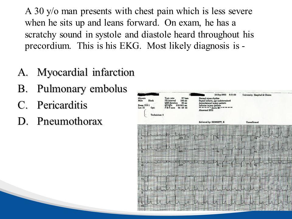 Myocardial infarction Pulmonary embolus Pericarditis Pneumothorax