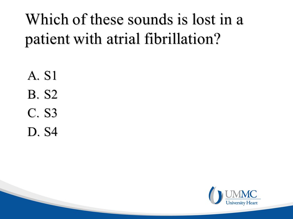 Which of these sounds is lost in a patient with atrial fibrillation