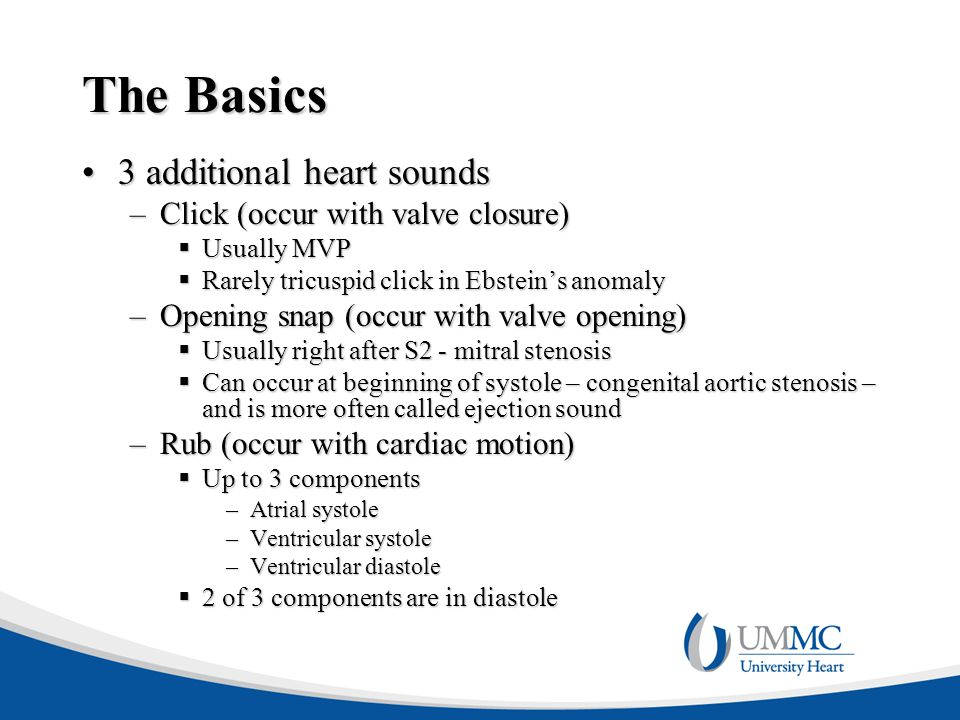 The Basics 3 additional heart sounds Click (occur with valve closure)