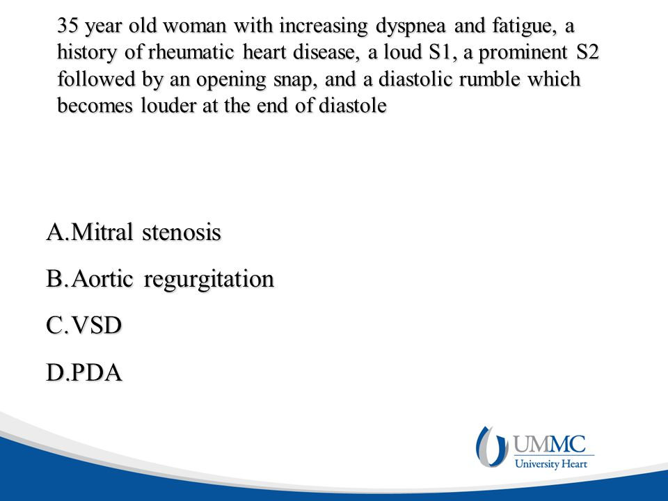 Mitral stenosis Aortic regurgitation VSD PDA