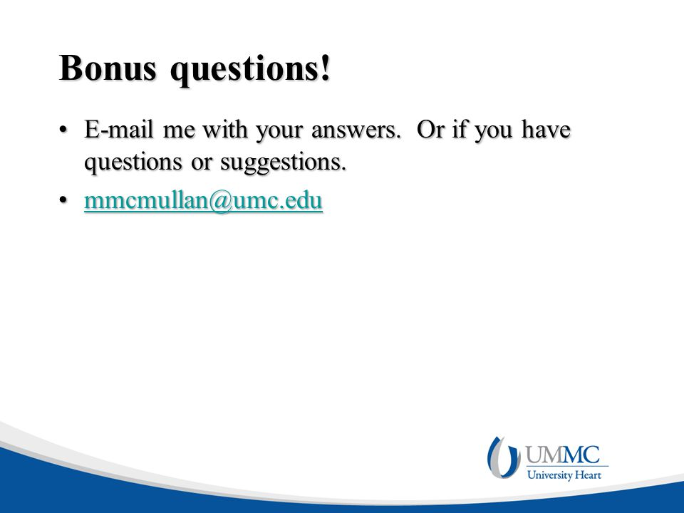 Bonus questions. E-mail me with your answers. Or if you have questions or suggestions.