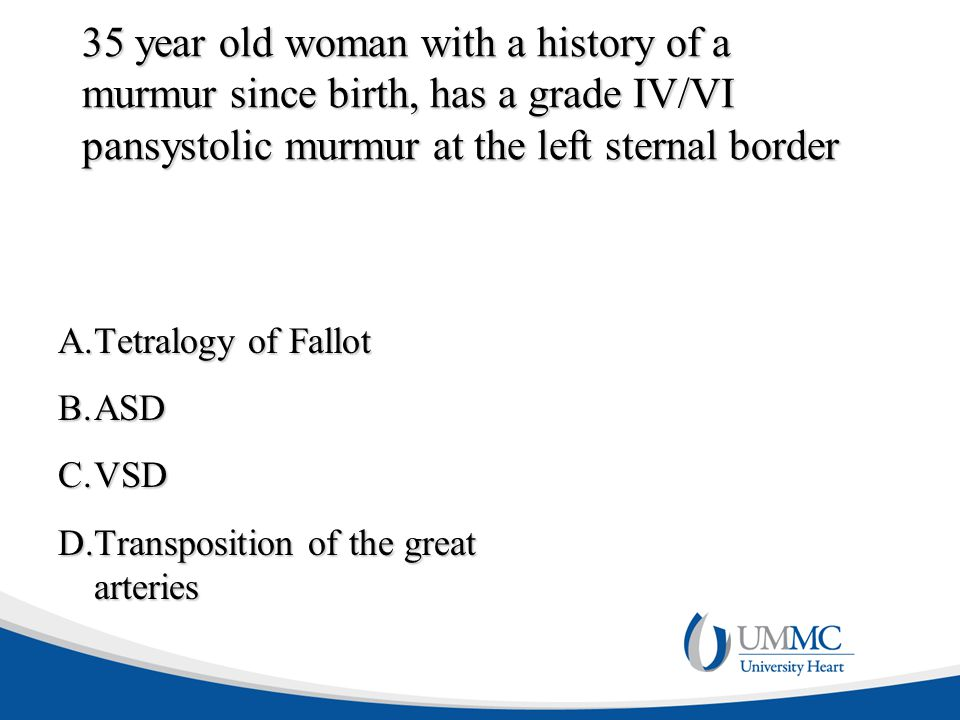 35 year old woman with a history of a murmur since birth, has a grade IV/VI pansystolic murmur at the left sternal border
