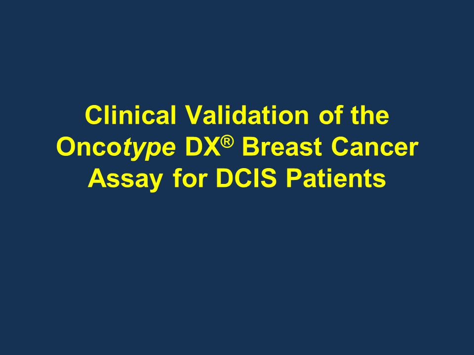 Clinical Validation of the Oncotype DX® Breast Cancer Assay for DCIS Patients