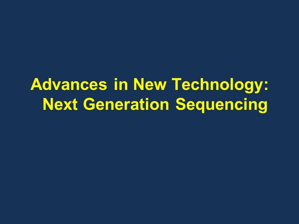 Advances in New Technology: Next Generation Sequencing