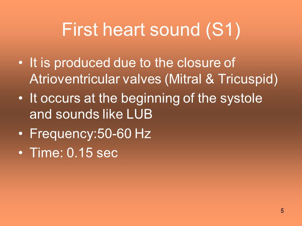 First heart sound (S1) It is produced due to the closure of Atrioventricular valves (Mitral & Tricuspid)