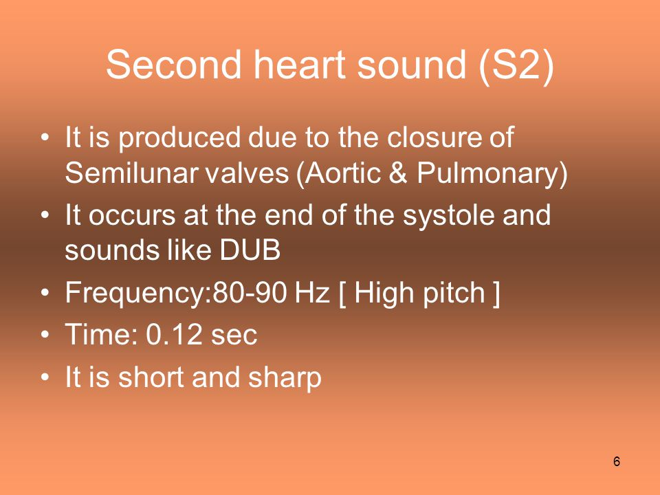 Second heart sound (S2) It is produced due to the closure of Semilunar valves (Aortic & Pulmonary)