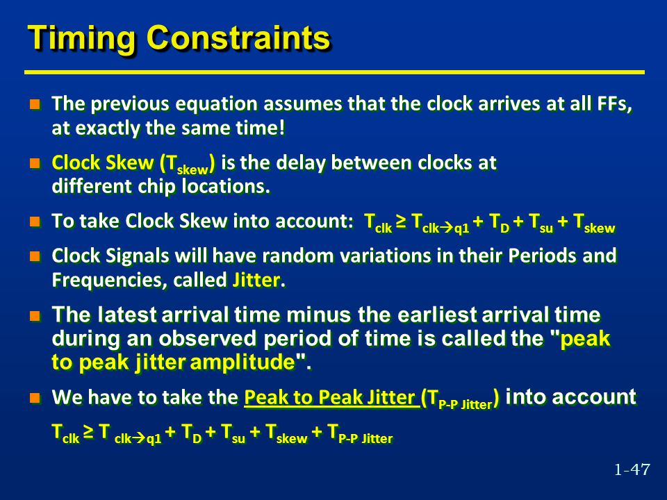 Timing Constraints The previous equation assumes that the clock arrives at all FFs, at exactly the same time!