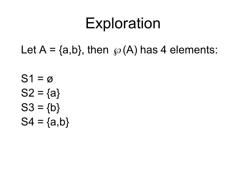 Exploration Let A = {a,b}, then (A) has 4 elements: S1 =ø S2 = {a}
