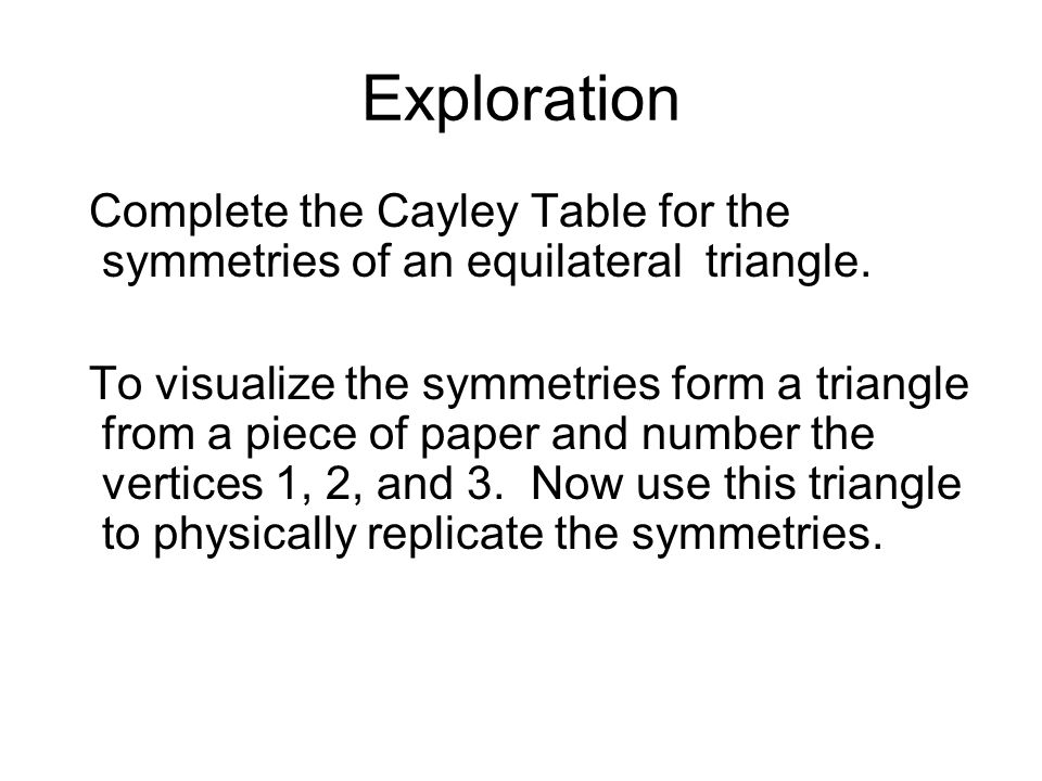 Exploration Complete the Cayley Table for the symmetries of an equilateral triangle.