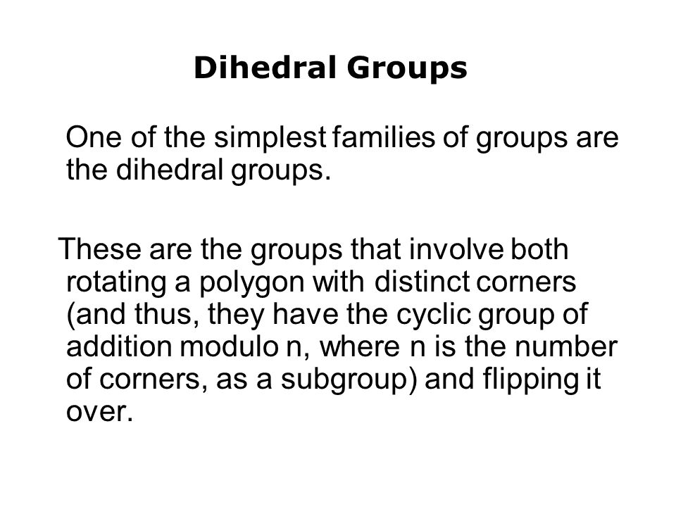 Dihedral Groups One of the simplest families of groups are the dihedral groups.