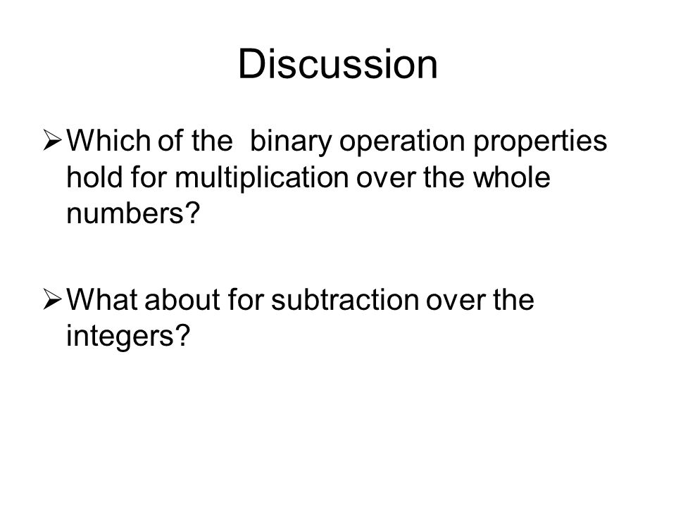 Discussion Which of the binary operation properties hold for multiplication over the whole numbers