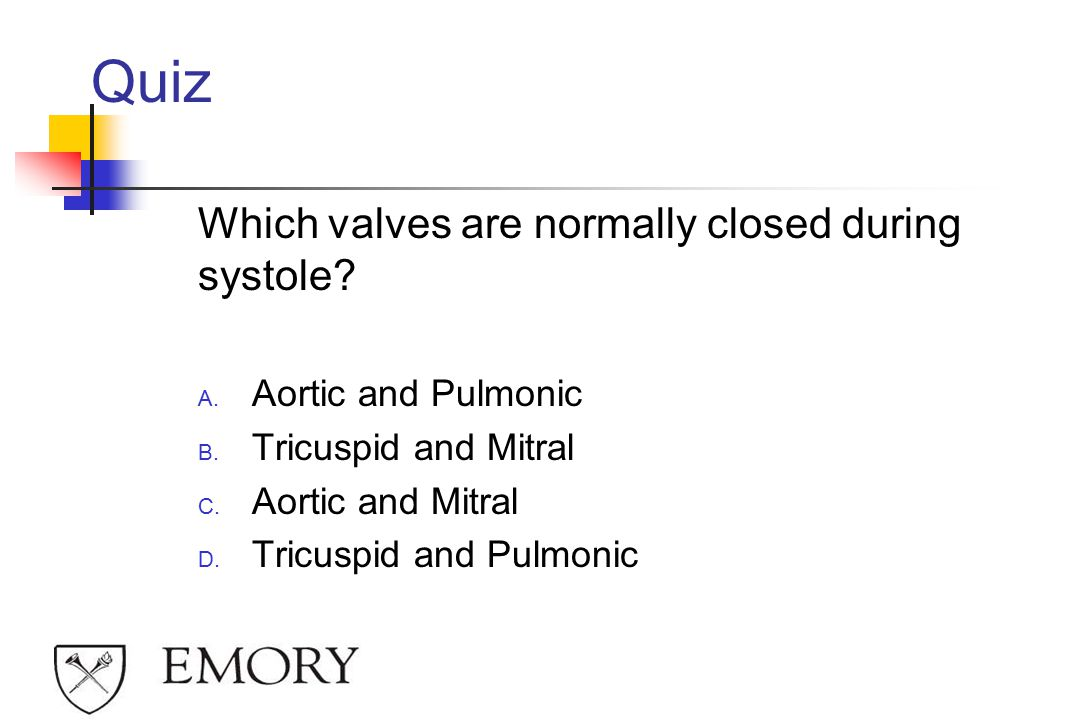 Quiz Which valves are normally closed during systole