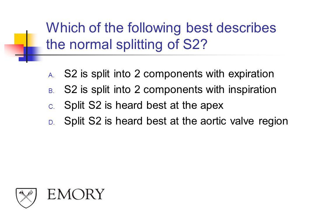 Which of the following best describes the normal splitting of S2