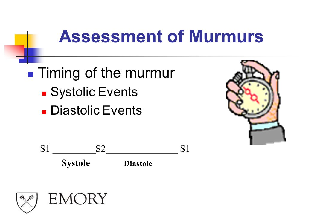 Assessment of Murmurs Timing of the murmur Systolic Events