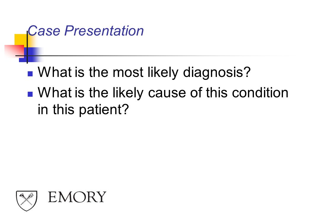 Case Presentation What is the most likely diagnosis.