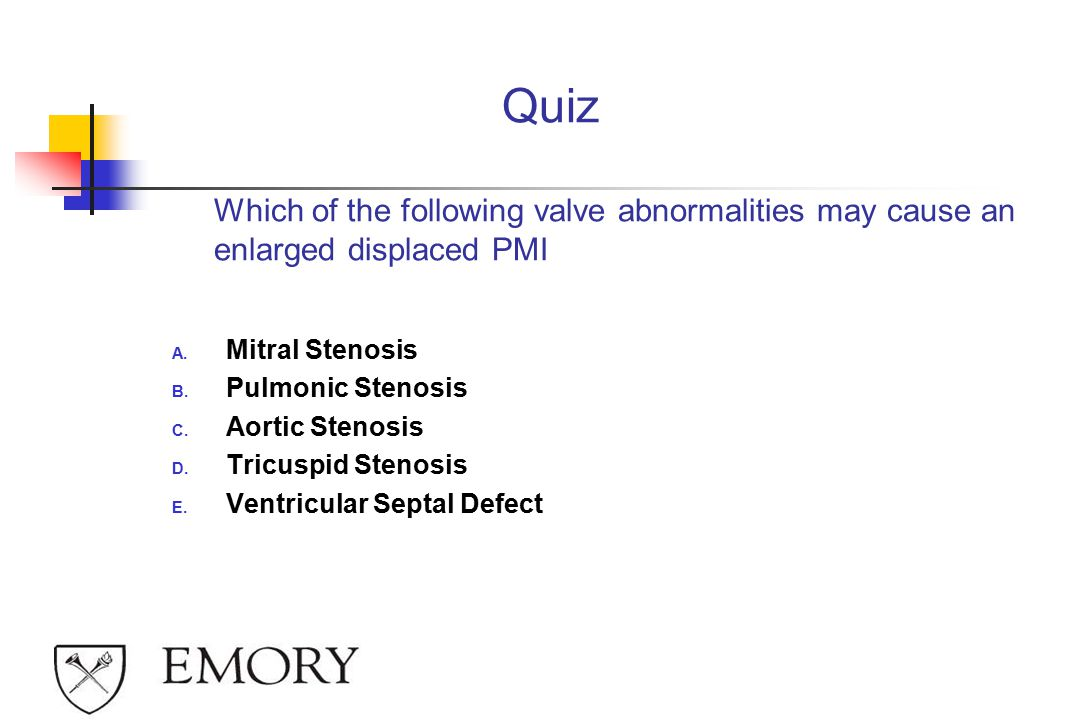 Quiz Which of the following valve abnormalities may cause an enlarged displaced PMI