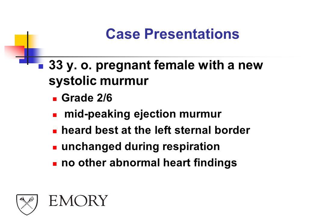 Case Presentations 33 y. o. pregnant female with a new systolic murmur