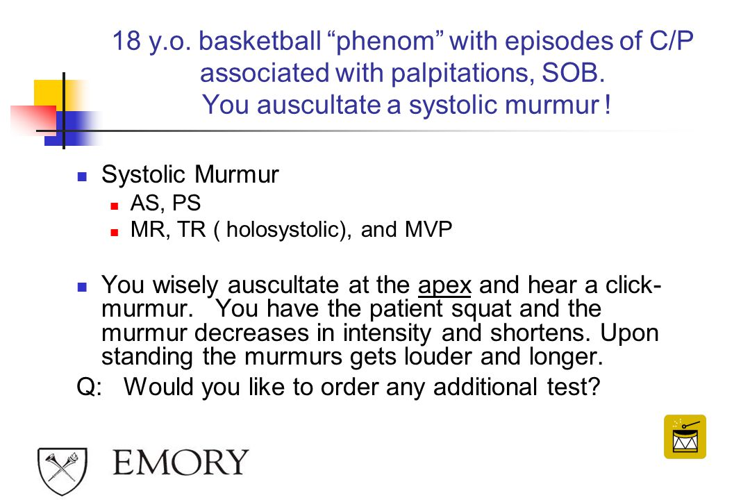18 y.o. basketball phenom with episodes of C/P associated with palpitations, SOB. You auscultate a systolic murmur !