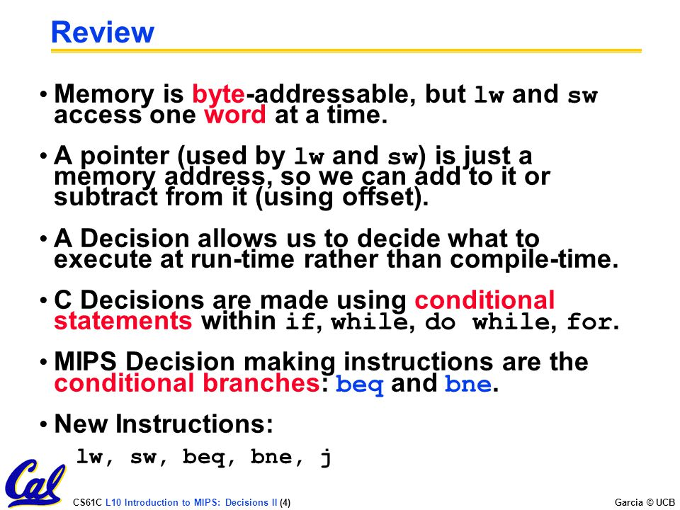 Review Memory is byte-addressable, but lw and sw access one word at a time.