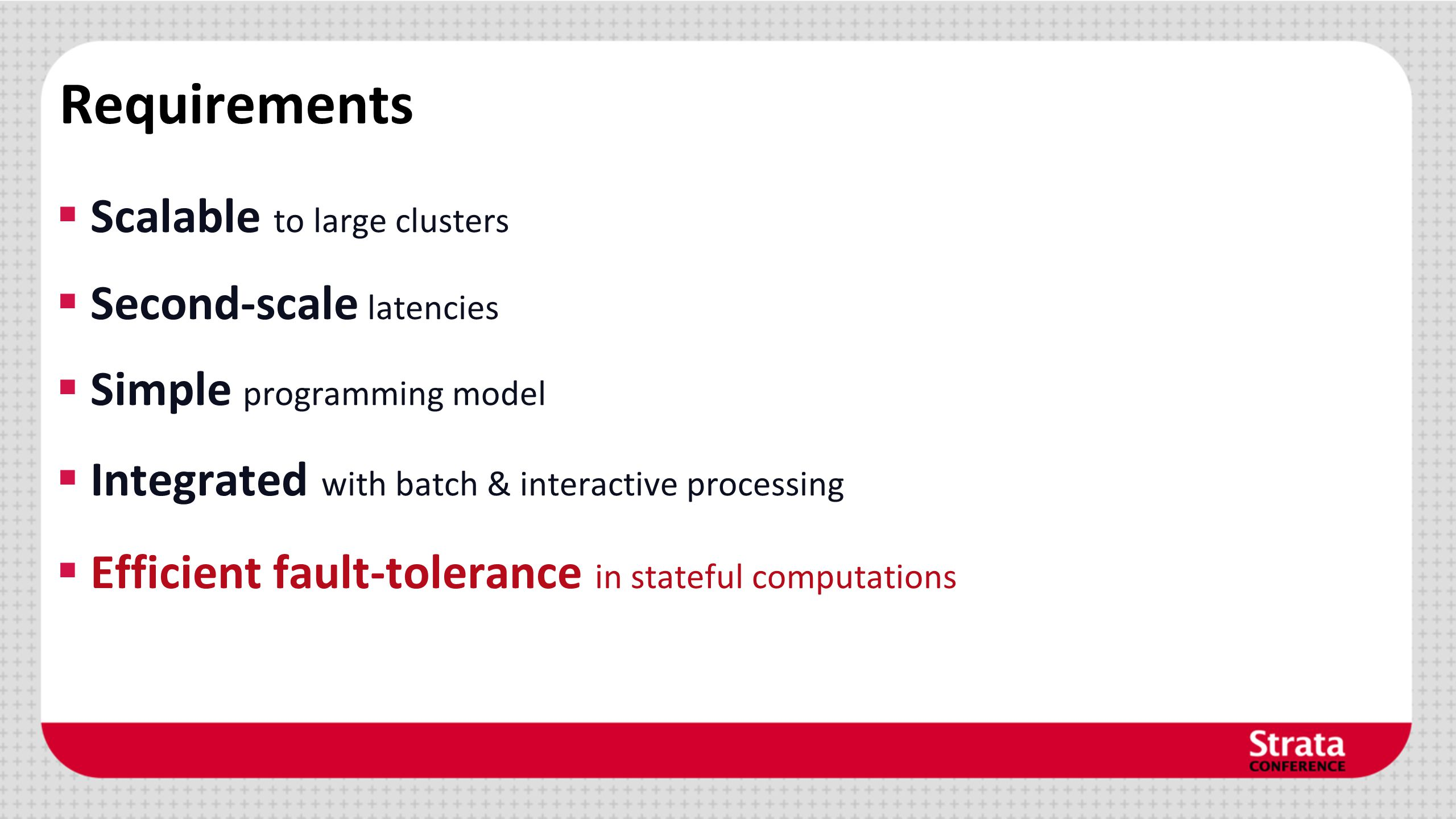 Requirements Scalable to large clusters Second-scale latencies
