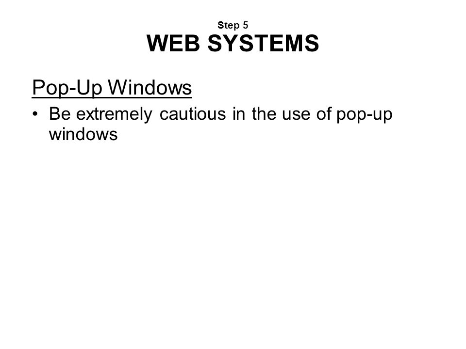 Pop-Up Windows Be extremely cautious in the use of pop-up windows