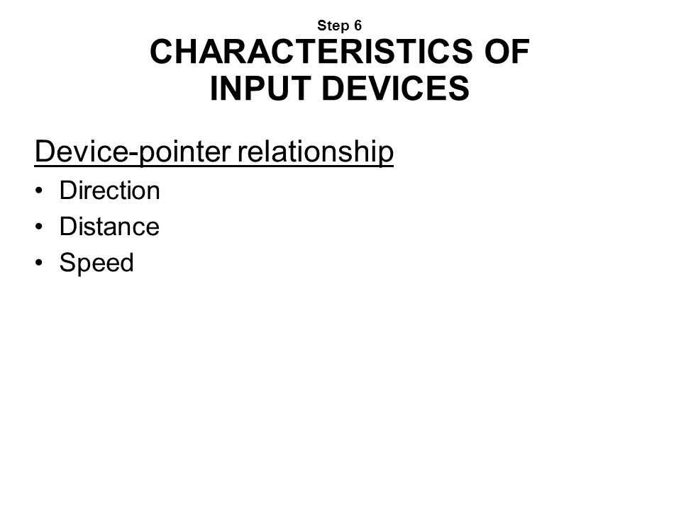 Step 6 CHARACTERISTICS OF INPUT DEVICES
