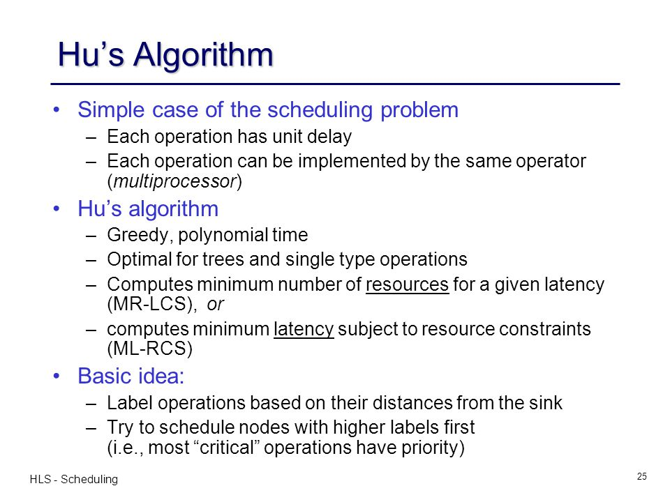 Hu's Algorithm Simple case of the scheduling problem Hu's algorithm