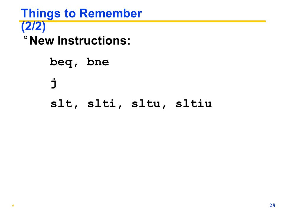 Things to Remember (2/2) New Instructions: beq, bne j slt, slti, sltu, sltiu