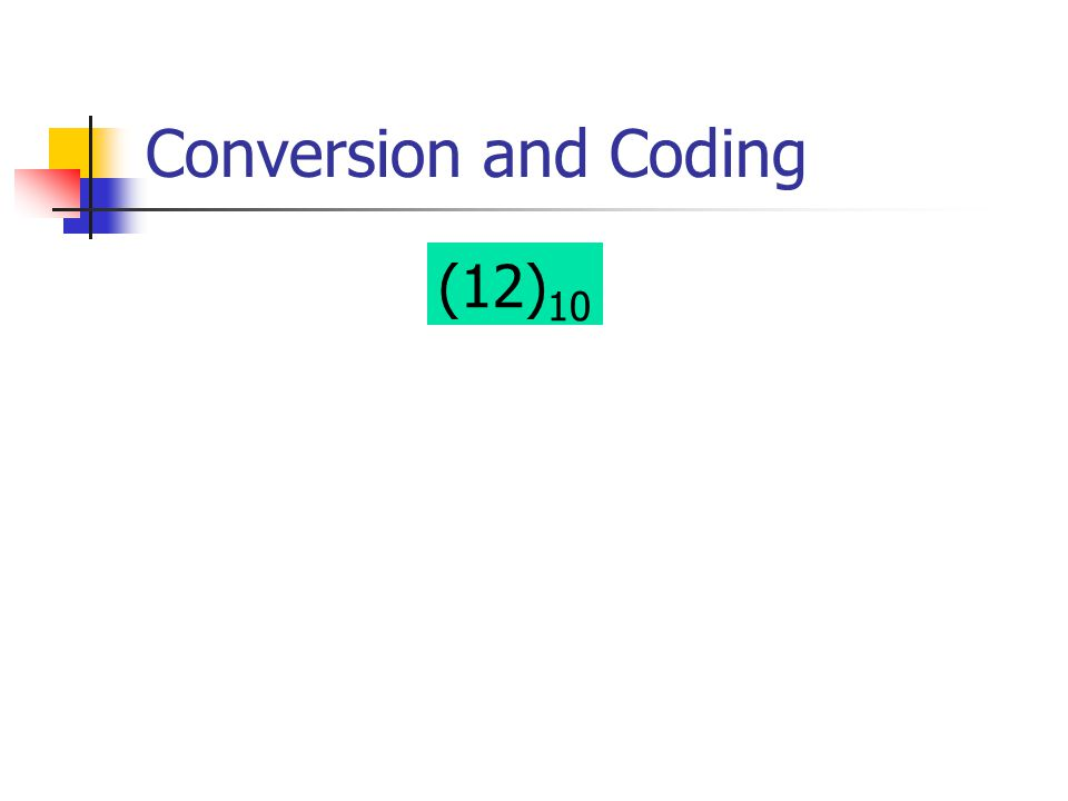 Conversion and Coding (12)10