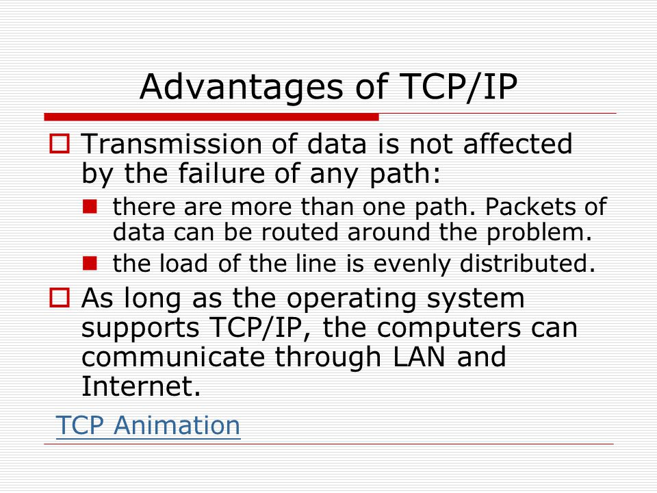 Advantages of TCP/IP Transmission of data is not affected by the failure of any path: