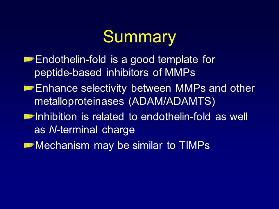Summary Endothelin-fold is a good template for peptide-based inhibitors of MMPs.