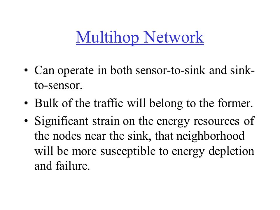 Multihop Network Can operate in both sensor-to-sink and sink-to-sensor. Bulk of the traffic will belong to the former.