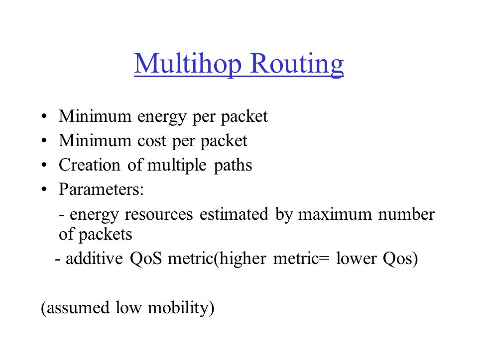 Multihop Routing Minimum energy per packet Minimum cost per packet