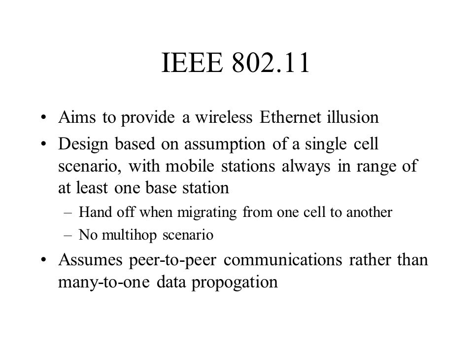 IEEE 802.11 Aims to provide a wireless Ethernet illusion