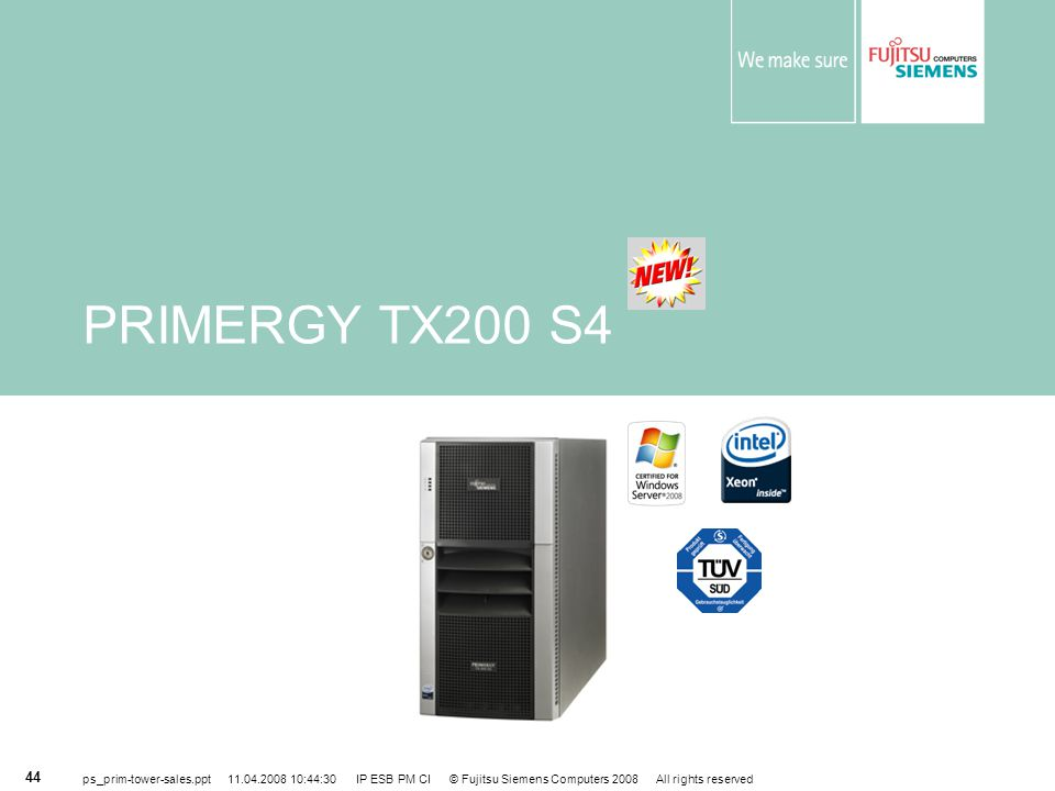 PRIMERGY TX200 S4 ps_prim-tower-sales.ppt 11.04.2008 10:44:30 IP ESB PM CI © Fujitsu Siemens Computers 2008 All rights reserved.
