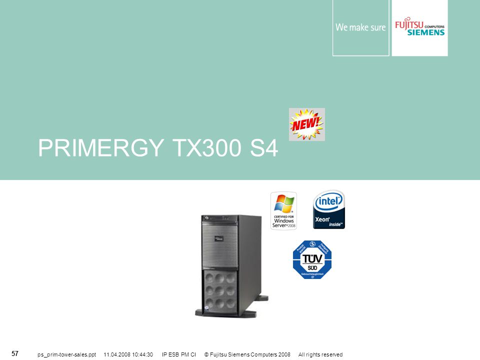 PRIMERGY TX300 S4 ps_prim-tower-sales.ppt 11.04.2008 10:44:30 IP ESB PM CI © Fujitsu Siemens Computers 2008 All rights reserved.
