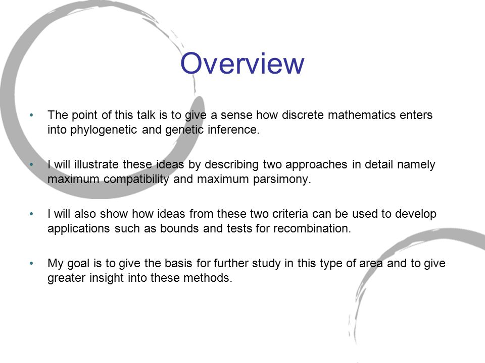 Overview The point of this talk is to give a sense how discrete mathematics enters into phylogenetic and genetic inference.