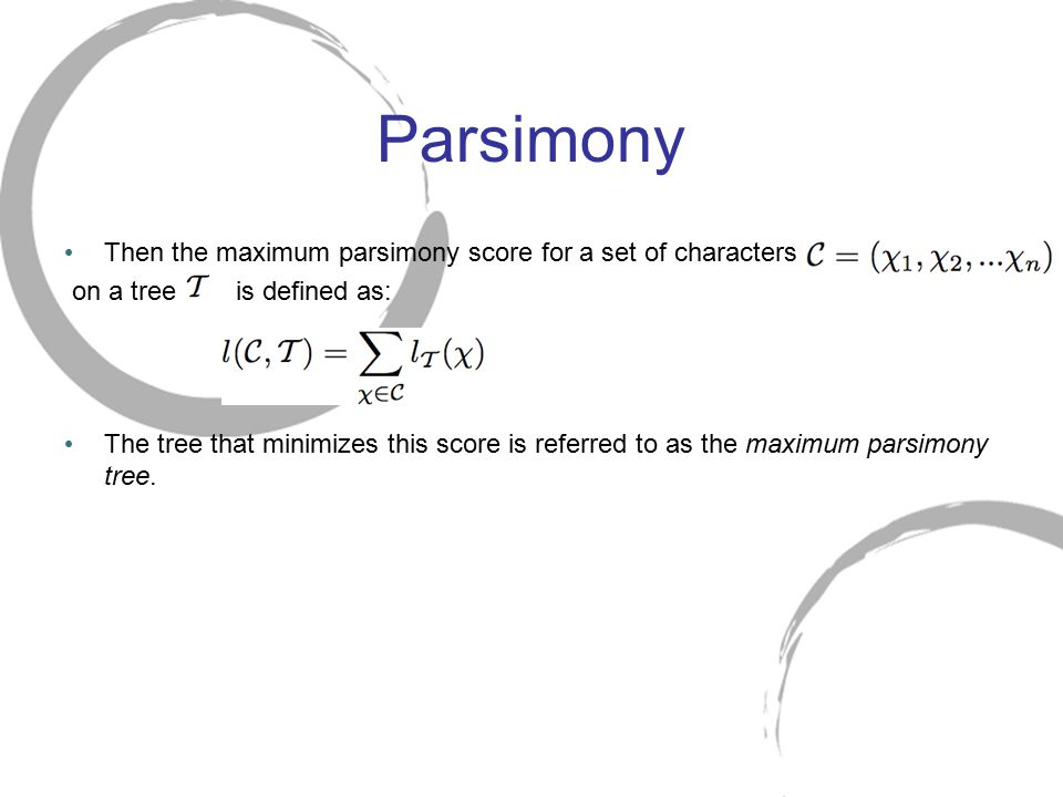 Parsimony Then the maximum parsimony score for a set of characters