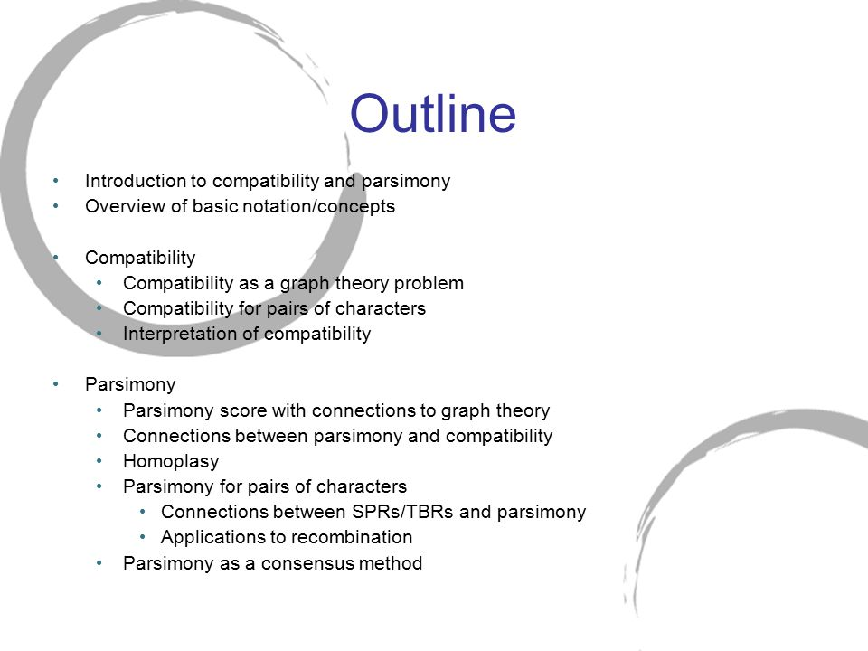 Outline Introduction to compatibility and parsimony