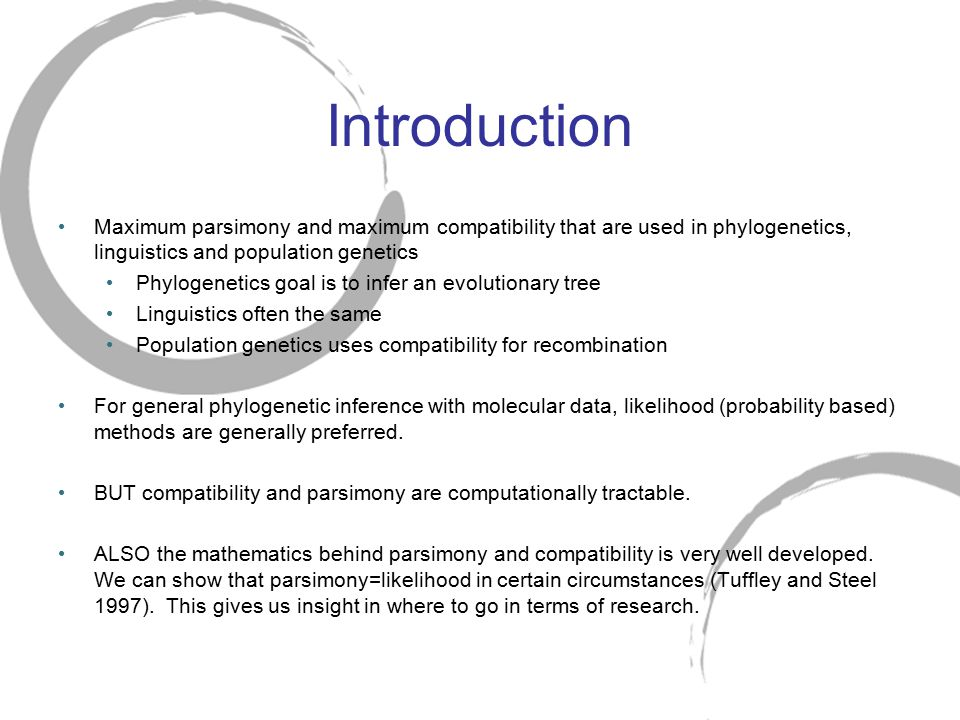 Introduction Maximum parsimony and maximum compatibility that are used in phylogenetics, linguistics and population genetics.