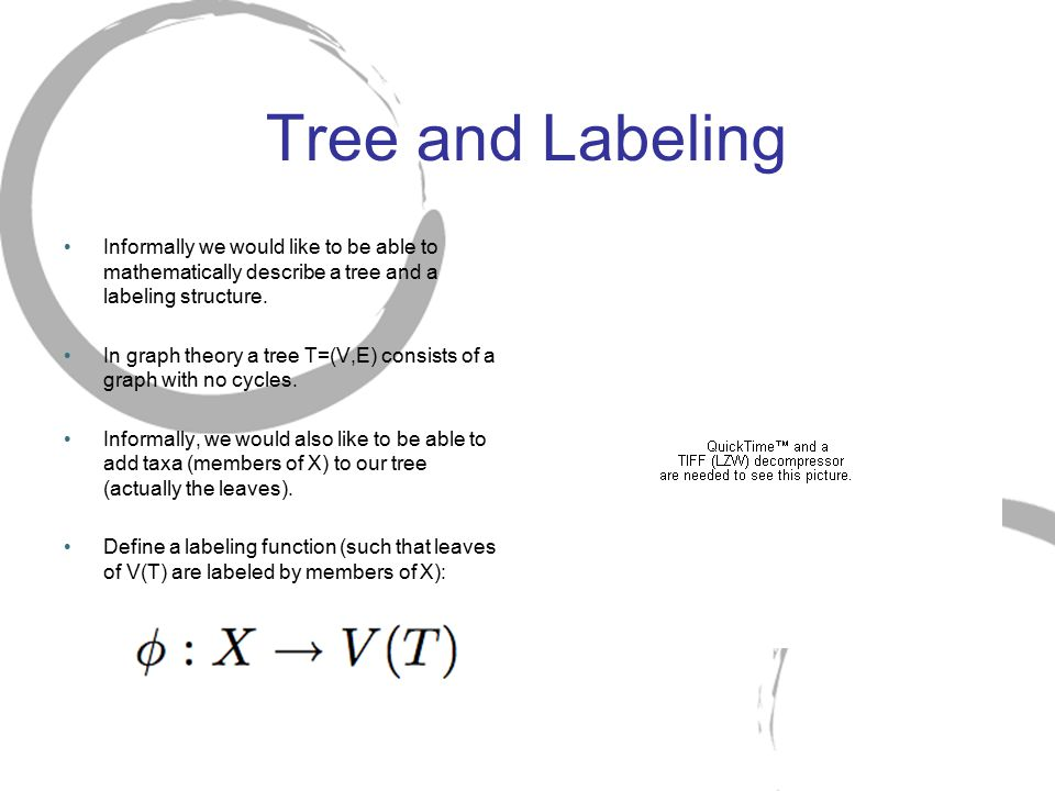 Tree and Labeling Informally we would like to be able to mathematically describe a tree and a labeling structure.