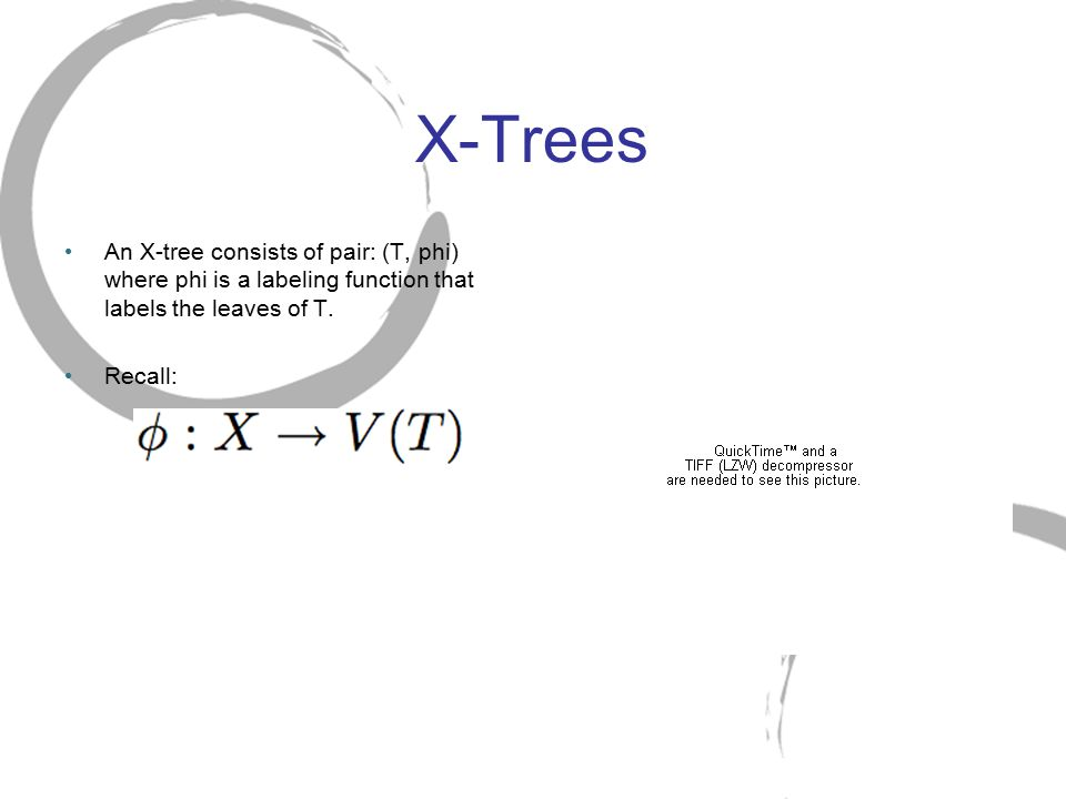 X-Trees An X-tree consists of pair: (T, phi) where phi is a labeling function that labels the leaves of T.